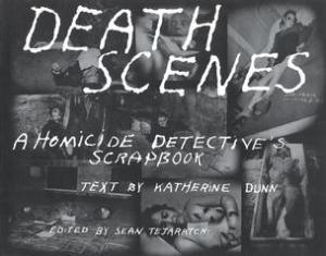 Death Scenes: A homocide detective's scrapbook
